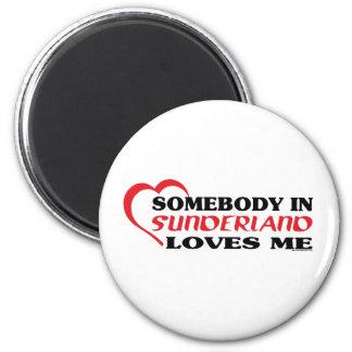 Somebody In Sunderland Loves me Magnet