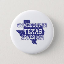 Somebody In Texas Loves Me Button