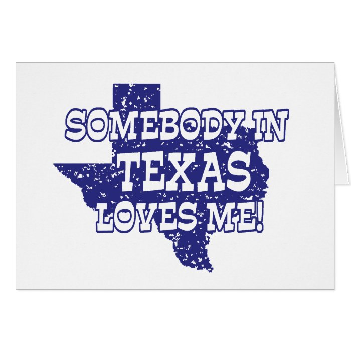 Somebody In Texas Loves Me Card