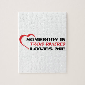 Somebody in Trois-Rivières loves me Jigsaw Puzzle