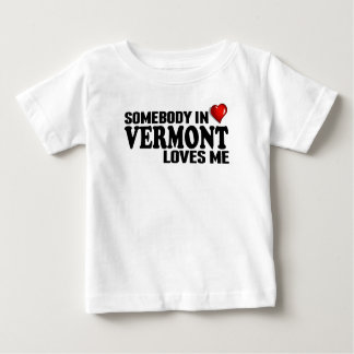 Somebody In Vermont Loves Me Baby T-Shirt