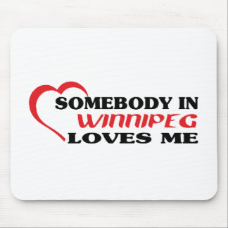 Somebody in Winnipeg loves me Mouse Pad