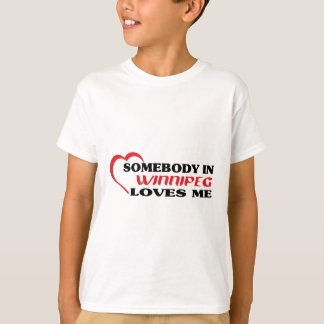 Somebody in Winnipeg loves me T-Shirt