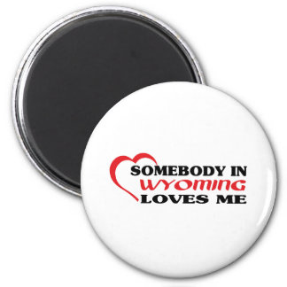Somebody in Wyoming loves me t shirt 2 Inch Round Magnet