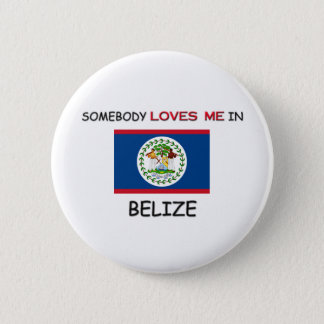 Somebody Loves Me In BELIZE Pinback Button