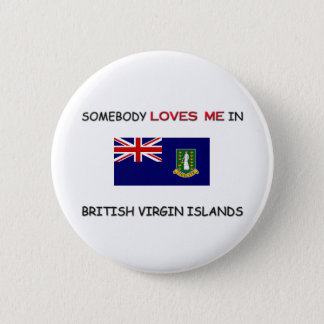 Somebody Loves Me In BRITISH VIRGIN ISLANDS Pinback Button