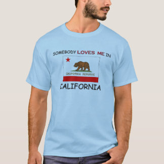 Somebody Loves Me In CALIFORNIA T-Shirt