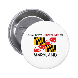 Somebody Loves Me In MARYLAND Pinback Button