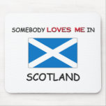 Somebody Loves Me In SCOTLAND Mouse Mat