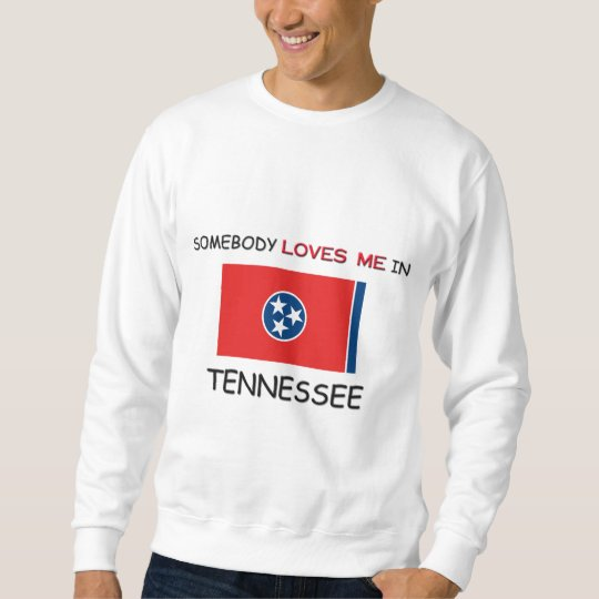 Somebody Loves Me In TENNESSEE Sweatshirt