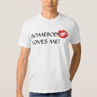 SOMEBODY LOVES ME! T-SHIRT