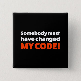 Somebody must have changed MY CODE! Button