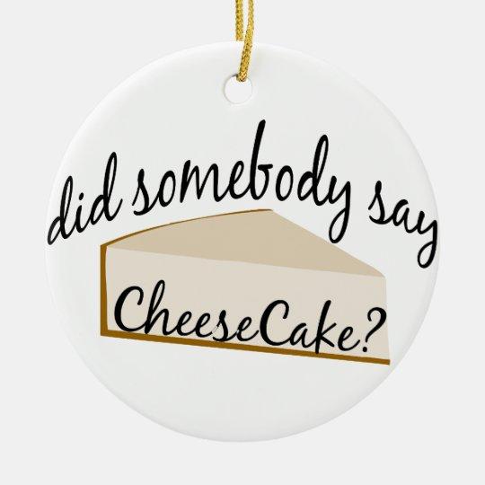 Somebody Say Cheesecake? Ceramic Ornament