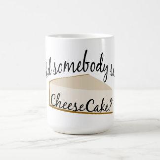 Somebody Say Cheesecake? Coffee Mug