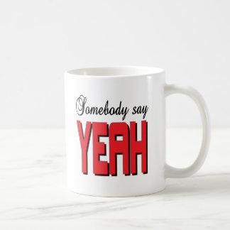 Somebody say YEAH Coffee Mug