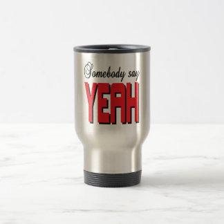 Somebody say YEAH Coffee Mugs