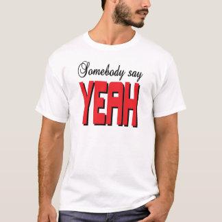 Somebody say YEAH T-Shirt