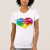 Somebody With Autism Loves Me T-Shirt