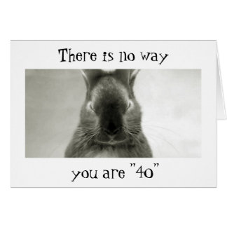 """SOMEBUNNY IS WRONG..YOU CANNOT BE """"40""""` CARD"""