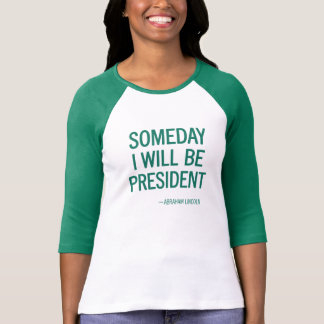 SOMEDAY I WILL BE PRESIDENT TEES