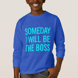 Someday I Will Be The Boss T-Shirt