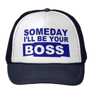 Someday I'll be your boss Trucker Hat