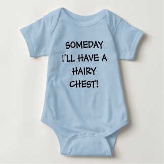 SOMEDAY I'LL HAVE A HAIRY CHEST! BABY BODYSUIT