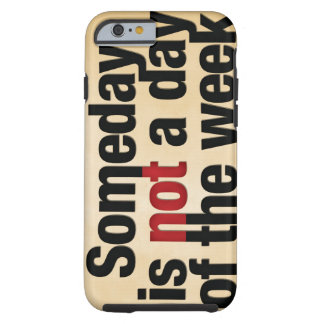 Someday is not a day of the week iPhone 6 case