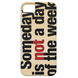 Someday is not a day of the week iPhone 5 case