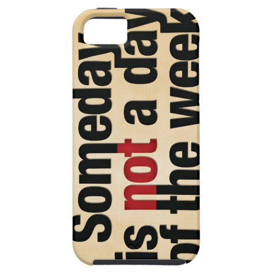 Someday is not a day of the week iPhone SE/5/5s case