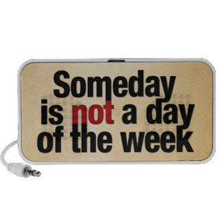 Someday is not a day of the week speakers