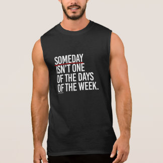 Someday isn't one of the days of the week -   Trai Sleeveless Shirt