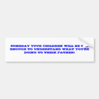 SOMEDAY YOUR CHILDREN WILL BE OLD ENOUGH TO UND... CAR BUMPER STICKER