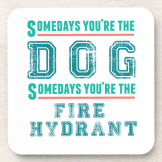 Somedays usted es el perro posavaso
