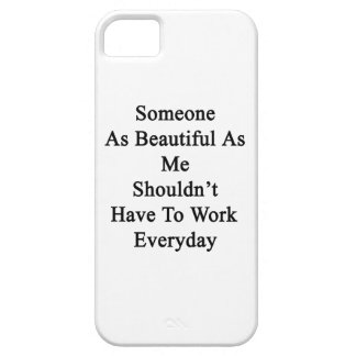 Someone As Beautiful As Me Shouldn't Have To Work iPhone SE/5/5s Case