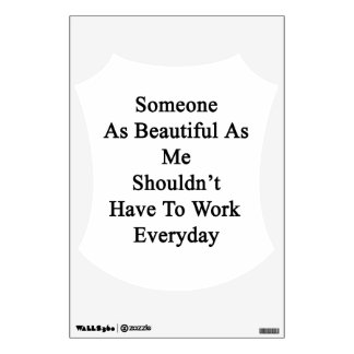 Someone As Beautiful As Me Shouldn't Have To Work Wall Sticker