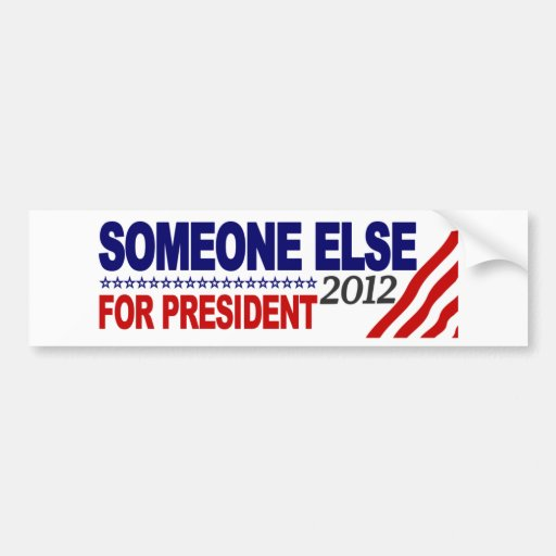 Someone Else For President 2012 Car Bumper Sticker