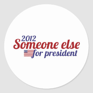 Someone Else for President 2012 Classic Round Sticker