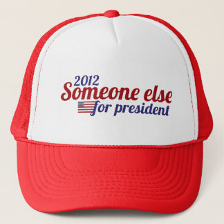Someone Else for President 2012 Trucker Hat