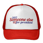 Someone Else for President 2012 Trucker Hat