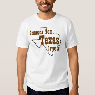 Someone from Texas loves me! T Shirt