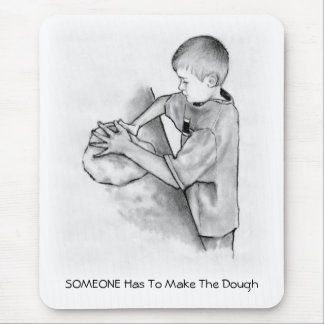 SOMEONE Has To Make the Dough: Pencil Drawing Mouse Pad