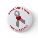 Someone I Love Has Diabetes Pinback Button