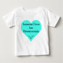 Someone I love has Dysautonomia Baby T-Shirt