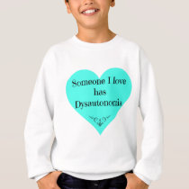 Someone I love has Dysautonomia Sweatshirt