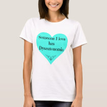 Someone I love has Dysautonomia T-Shirt