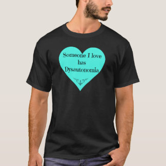 Someone I love has Dysautonomia T-Shirt