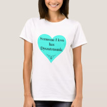 """Someone I love has Dysautonomia"" Tee"