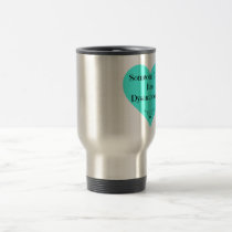 Someone I love has Dysautonomia Travel Mug