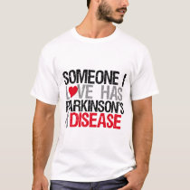Someone I Love Has Parkinson's Disease T-Shirt